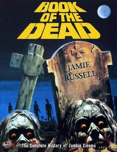 Book of the Dead: The Complete History of Zombie Movies: The Complete History of Zombie Cinema by Jamie Russell.