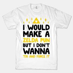 I Would Make A Zelda Pun But I Don't Wanna Tri And Force It | HUMAN | T-Shirts, Tanks, Sweatshirts and Hoodies