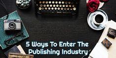 5 Ways To Enter The Publishing Industry - CareerMetis.com Career Options, Job Work, Career Path, 5 Ways, Industrial, Career Choices, Industrial Music
