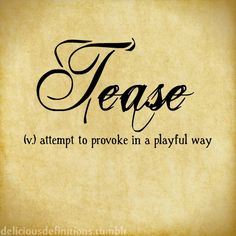 Tease me. Word Up, Word Of The Day, The Words, Quotes To Live By, Love Quotes, Writers Help, Dictionary Words, Online Magazine, Silly Me