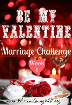 Be My Valentine Week 1 - Tips for taking the Initiative and blessing your husband! Working on being a better Christian and that starts at home. I'm up for the challenge!
