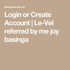 Login or Create Account | Le-Vel referred by me joy basinga