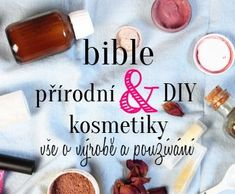 Bible přírodní a DIY kosmetiky - DIFY - do it for yourself! - Udělej to pro sebe! Organic Beauty, Soap Making, Deodorant, Smoothies, Diy And Crafts, Bible, Cosmetics, Homemade, Blog