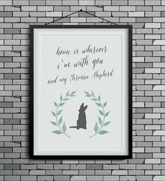 Home Is Wherever I M With You And My German Shepherd Art Print Poster