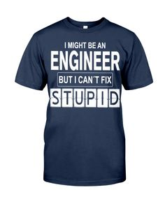 Engineer can't fix Stupid Women's Engineer Shirt, Cant Fix Stupid, Women's Shirts, Classic T Shirts, Engineering, Unisex, Mens Tops, Black, Fashion