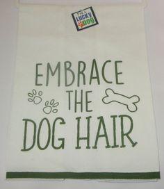 Embrace the Dog Hair Tea Towel New Cotton Dishtowel White Green Funny Sayings