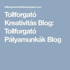 Tollforgató Kreativitás Blog: Tollforgató Pályamunkák Blog