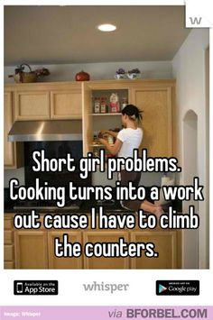 Short Girl Problems- Having To Climb Everywhere… totally! Nothing really important goes on my top shelves..