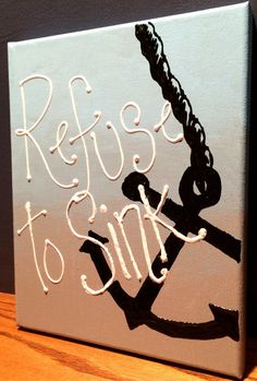 https://www.etsy.com/listing/202762245/refuse-to-sink-anchor-canvas-painting?ref=shop_home_active_6 Refuse to Sink Anchor Canvas Painting by DreamsAndWanderlust