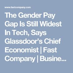 The Gender Pay Gap Is Still Widest In Tech, Says Glassdoor's Chief Economist | Fast Company | Business + Innovation