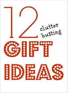These aren't clutter-free gifts...the are gifts that will help BEAT clutter...once and for all!