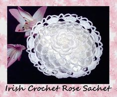 Sachets are so pretty, lacy, feminine and create a wonderful fragrance for your bath, lingerie drawers or even closets.  What's even better is one worked with a pretty rose center!