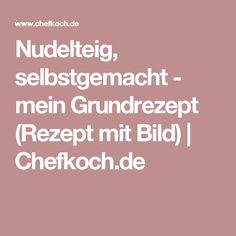 Nudelteig, selbstgemacht - mein Grundrezept (Rezept mit Bild)   Chefkoch.de