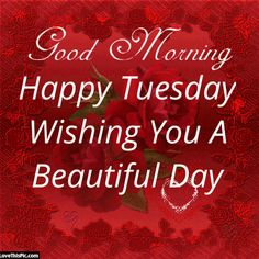 Good Morning Happy Tuesday Wishing You A Beautiful Day! good morning tuesday tuesday quotes good morning quotes happy tuesday tuesday quote happy tuesday quotes good morning tuesday beautiful tuesday quotes tuesday quotes for friends Good Morning Tuesday Wishes, Good Morning Facebook, Good Morning Saturday, Good Morning My Love, Good Morning Messages, For Facebook, Good Morning Quotes, Weekend Quotes, Morning Gif