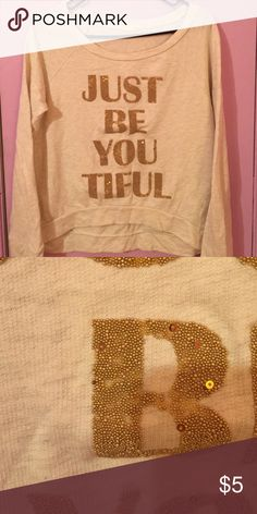 Just be You Tiful Sweatshirt Cute sweatshirt with gold embellishments. Gold embellishments are missing on a few letters. As an example: picture 2. This flaw isn't too severe. Papaya Tops Sweatshirts & Hoodies
