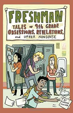 """Freshman: Tales of 9th Grade Obsessions, Revelations and Other Nonsense"" by Corinne Mucha (YOUNG ADULT, GRAPHIC NOVEL)"
