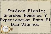 http://tecnoautos.com/wp-content/uploads/imagenes/tendencias/thumbs/estereo-picnic-grandes-nombres-y-experiencias-para-el-dia-viernes.jpg Estereo Picnic 2016. Estéreo Picnic: grandes nombres y experiencias para el día viernes, Enlaces, Imágenes, Videos y Tweets - http://tecnoautos.com/actualidad/estereo-picnic-2016-estereo-picnic-grandes-nombres-y-experiencias-para-el-dia-viernes/