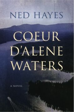 "Posted on ""Interesting Books"" -- Coeur d'Alene Waters by Ned Hayes, based on real historical events in northern Idaho. http://coeurdalenewaters.com/"