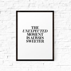 """Inspirational Print """"The Unexpected Moment Is Always Sweeter Motivational Quote Typography Art Home Decor Typographic Print"""