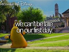 Because of Disney, we can't be late on our first day.