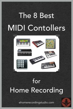 The 8 Best MIDI Controllers for Home Recording http://ehomerecordingstudio.com/midi-controllers/