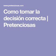 Como tomar la decisión correcta   Pretenciosas