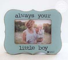 Mom Mother Gift for Mother's Day From Son Always Your Little Boy Personalized Picture Frame for Mom of Boys by CrystalCoveDS on Etsy https://www.etsy.com/listing/227361616/mom-mother-gift-for-mothers-day-from-son