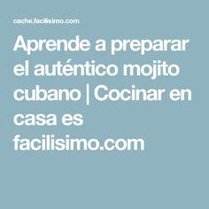 Aprende a preparar el auténtico mojito cubano   Cocinar en casa es facilisimo.com