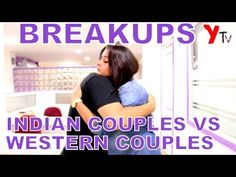 Indian Breakups vs Western Breakups