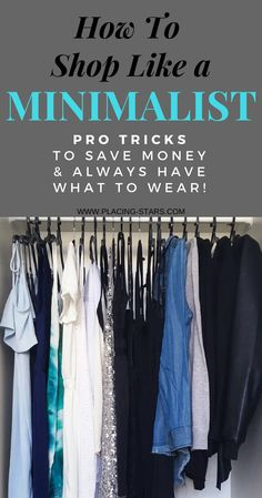 How to shop like a minimalist and maintain a minimalist wardrobe. What and how to declutter. How to keep your clothes. Save money. minimalism.