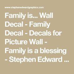 Family is... Wall Decal - Family Decal - Decals for Picture Wall - Family is a blessing - Stephen Edward Graphics