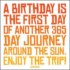 A Birthday Is The First Day - Quotable Card. Got this for a friend recently who really liked it - life really is such a trip!