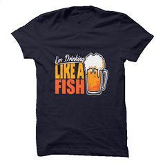 I'm Drinking like a Fish T Shirt, Hoodie, Sweatshirts - custom made shirts #Tshirt #T-Shirts