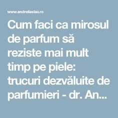 Cum faci ca mirosul de parfum să reziste mai mult timp pe piele: trucuri dezvăluite de parfumieri - dr. Andrei Laslău Health And Beauty, Mai, Apothecary, Knits, Pandora, Eyes, Fashion, Fragrance, Moda