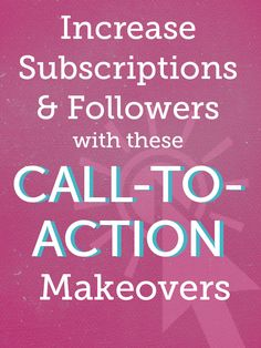 Increase Subscriptions and Followers with these Call-to-Action Makeovers (simple tweaks can make a big impact) from Blog Clarity