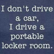 I don't drive a car, I drive a locker room