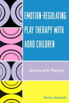 Emotion-Regulating Play Therapy with ADHD Children: Staying with Playing:Amazon:Books