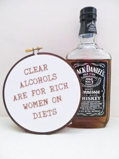 Ron Swanson Quote Hand Embroidery Hoop Art - Parks and Rec TV Quote - Clear Alcohols Are For Rich Women on Diets Jack Daniel's Funny Embroidery, Embroidery Hoop Art, Cross Stitch Embroidery, Cross Stitch Patterns, Embroidery Designs, Stitching Patterns, Dr Oz, Ron Swanson Quotes, Whiskey Girl