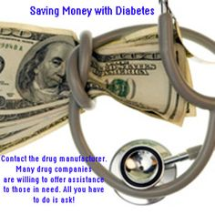 Saving Money with Diabetes: Contact the drug manufacturer. Many drug companies are willing to offer assistance to those in need. All you have to do is ask.