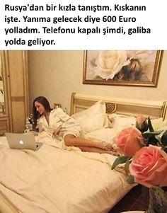 Rusya'dan bir kızla tanıştım. Kıskanın işte. Yanıma gelecek diye 600 Euro yolladım. Telefonu kapalı şimdi, galiba yolda geliyor. #mizah #matrak #komik #espri #şaka #gırgır #komiksözler