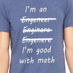 I'm An Engineer, I'm Good with Math Humor Shirt