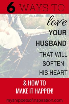 6 Ways to Love Your Husband - Snippets of Inspiration