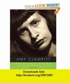 Selected Poems (9780375711930) Amy Clampitt, Mary Jo Salter , ISBN-10: 0375711937  , ISBN-13: 978-0375711930 ,  , tutorials , pdf , ebook , torrent , downloads , rapidshare , filesonic , hotfile , megaupload , fileserve
