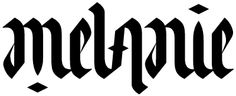 Next tattoo LOL  Ambigram of name Melanie -  An ambigram is an art form that may be read as one or more words not only in its form as presented, but also from another viewpoint, direction, or orientation.
