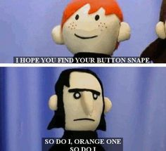 "Potter Puppet Pals- Snape's Diary- Ron and Snape- ""I hope you find your button, Snape."" ""So do I, Orange One, so do I..."""