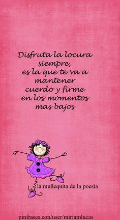 #lamuñequitadelapoesia disfruta la locura siempre, es la que te va a mantener cuerdo y firme en los momentos mas bajos #locura