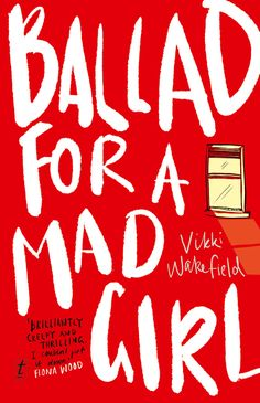 Ballad for a Mad Girl | Vikki Wakefield | Text Publishing Co | May 2017 | OZ