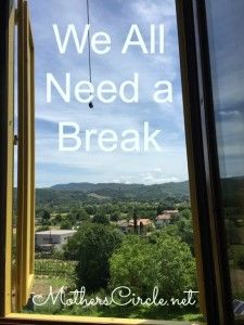 We All Need a Break | Motherscircle.net