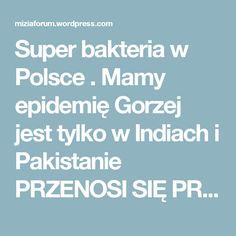 Super bakteria w Polsce . Mamy epidemię Gorzej jest tylko w Indiach i Pakistanie PRZENOSI SIĘ PRZEZ DOTYK NIEMA NA NIĄ LEKU…… « Miziaforum's Blog