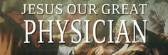 The Great Physician Jesus | ... under blog sermons sermons on jesus sermons on teachings of jesus